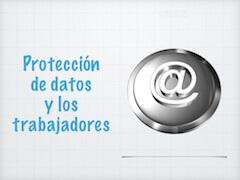 La proteccion de datos y los trabajadores