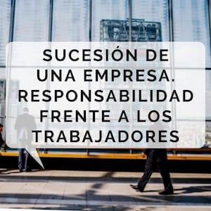 La Sucesión en una empresa. La responsabilidad ante los trabajadores